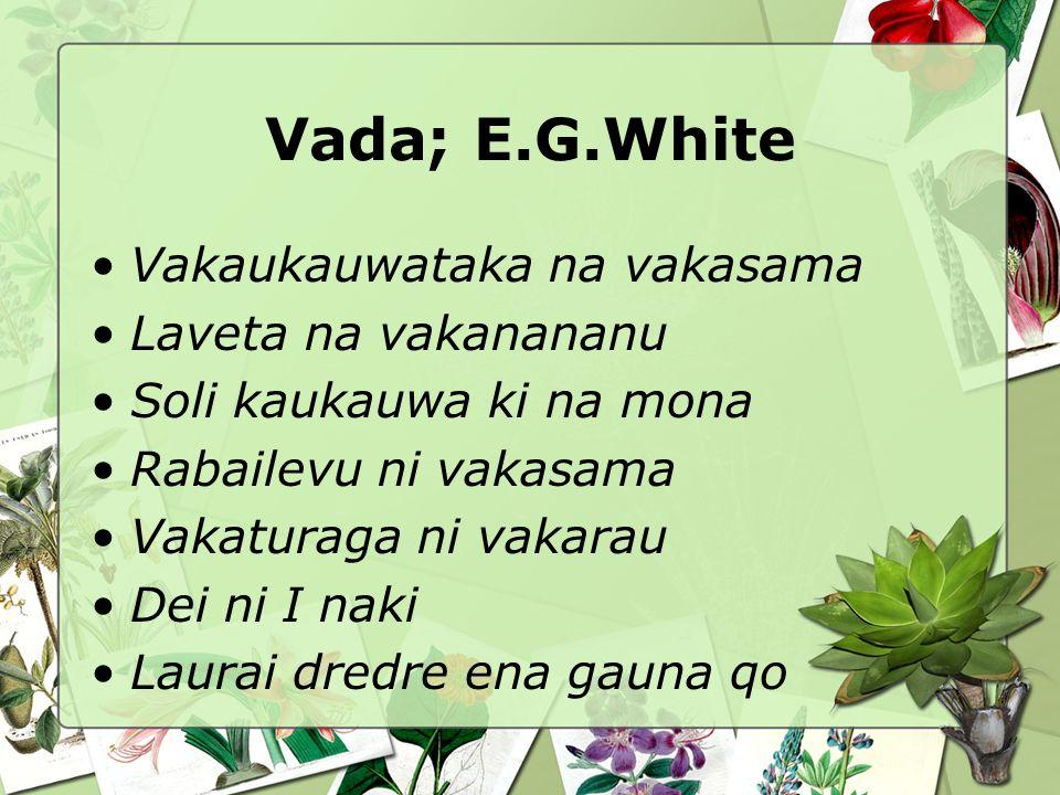 Vada; E.G.White Vakaukauwataka na vakasama Laveta na vakanananu Soli kaukauwa ki na mona Rabailevu ni vakasama Vakaturaga ni vakarau Dei ni I naki Laurai dredre ena gauna qo