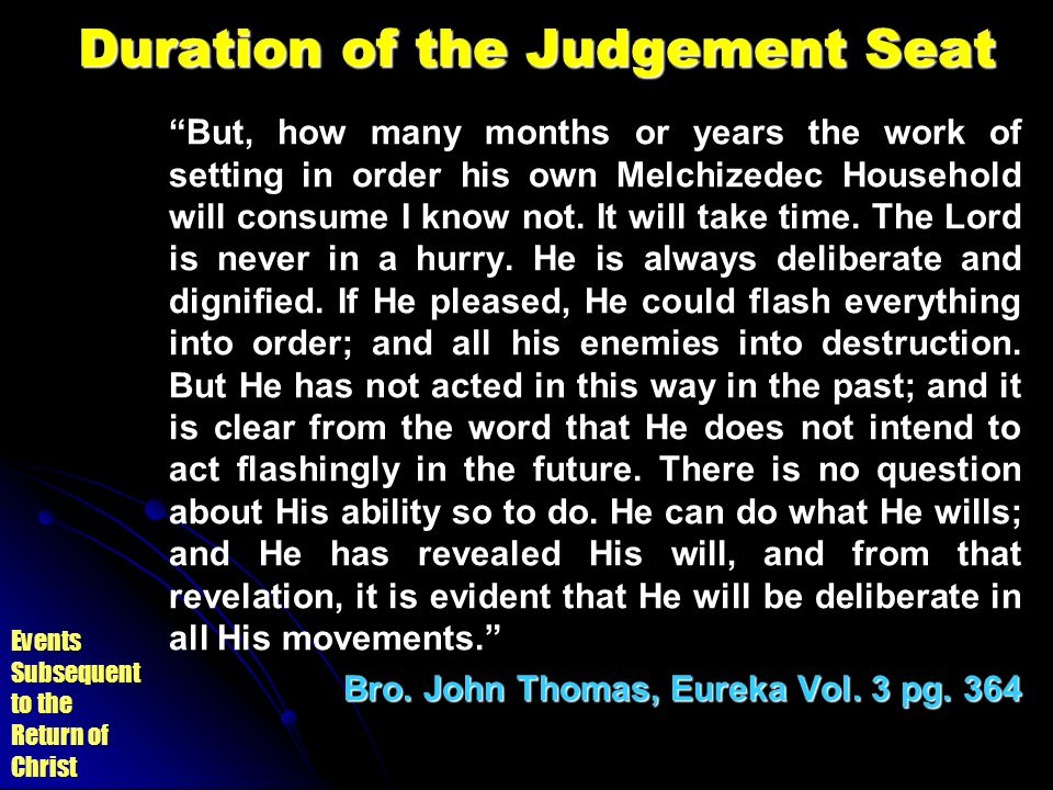 Events Subsequent to the Return of Christ Duration of the Judgement Seat But, how many months or years the work of setting in order his own Melchizede