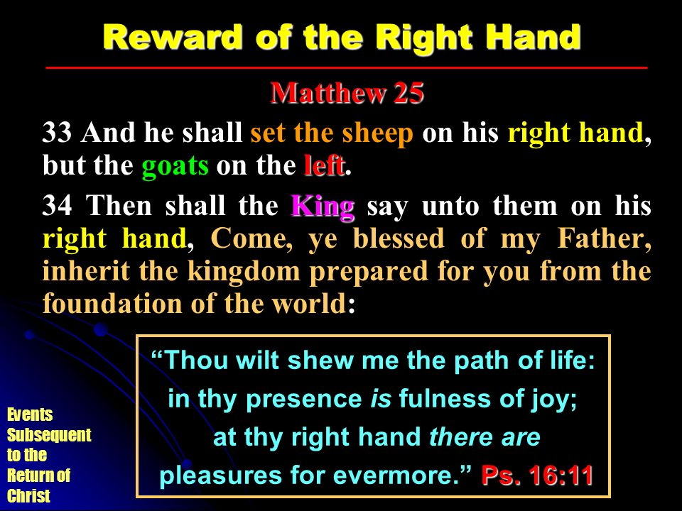 Events Subsequent to the Return of Christ Reward of the Right Hand Matthew 25 left 33 And he shall set the sheep on his right hand, but the goats on t