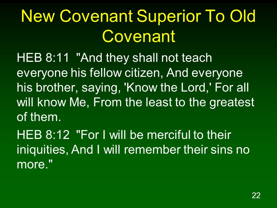 22 New Covenant Superior To Old Covenant HEB 8:11