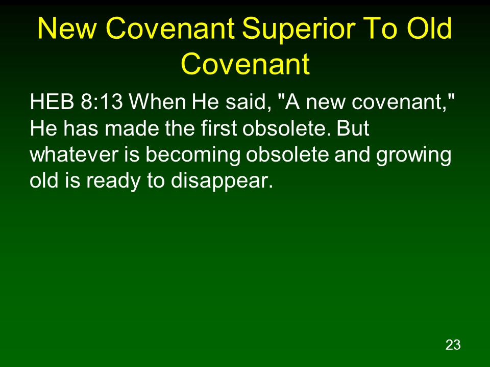 23 New Covenant Superior To Old Covenant HEB 8:13 When He said,