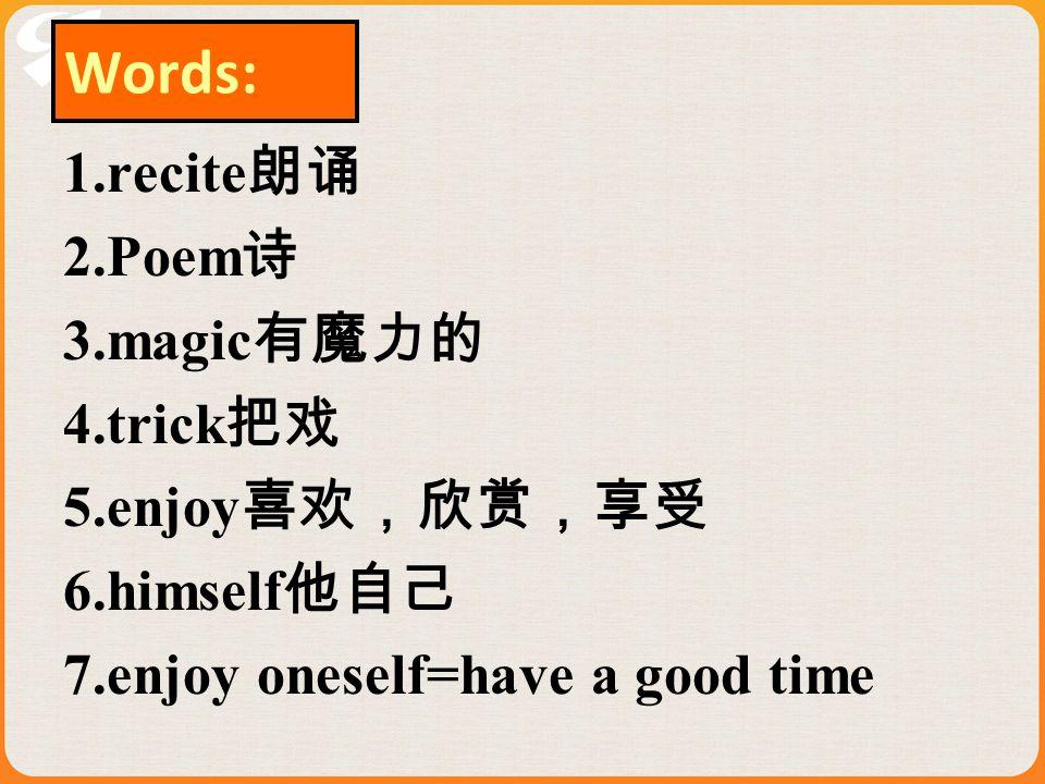 Words: 1.recite 2.Poem 3.magic 4.trick 5.enjoy 6.himself 7.enjoy oneself=have a good time