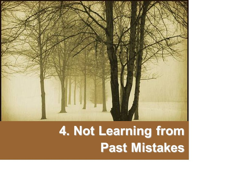4. Not Learning from Past Mistakes