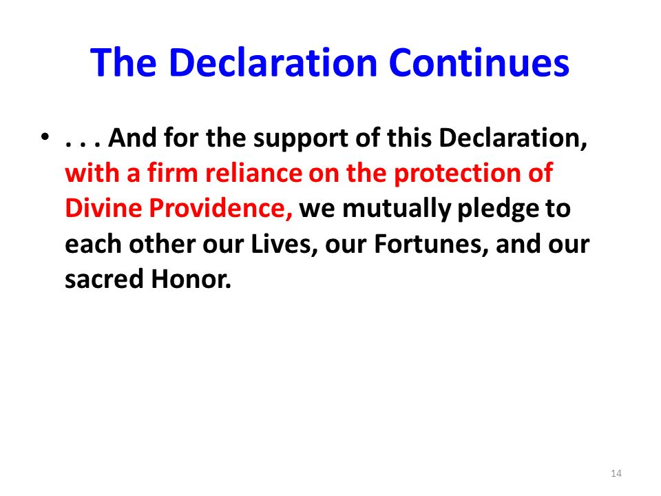 The Declaration Continues... And for the support of this Declaration, with a firm reliance on the protection of Divine Providence, we mutually pledge