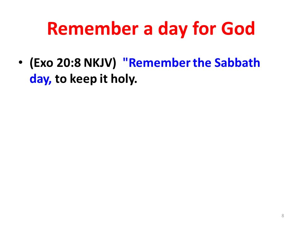 Remember a day for God (Exo 20:8 NKJV)