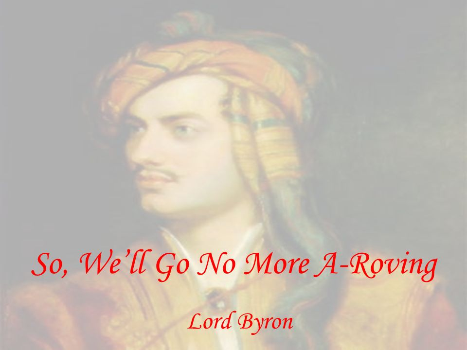 So, Well Go No More A-Roving Lord Byron