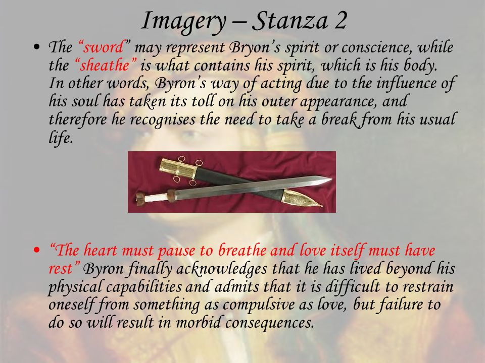 Imagery – Stanza 2 The sword may represent Bryons spirit or conscience, while the sheathe is what contains his spirit, which is his body. In other wor