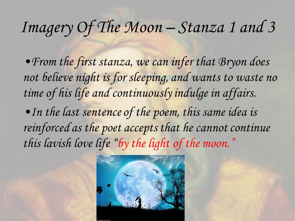 Imagery Of The Moon – Stanza 1 and 3 From the first stanza, we can infer that Bryon does not believe night is for sleeping, and wants to waste no time