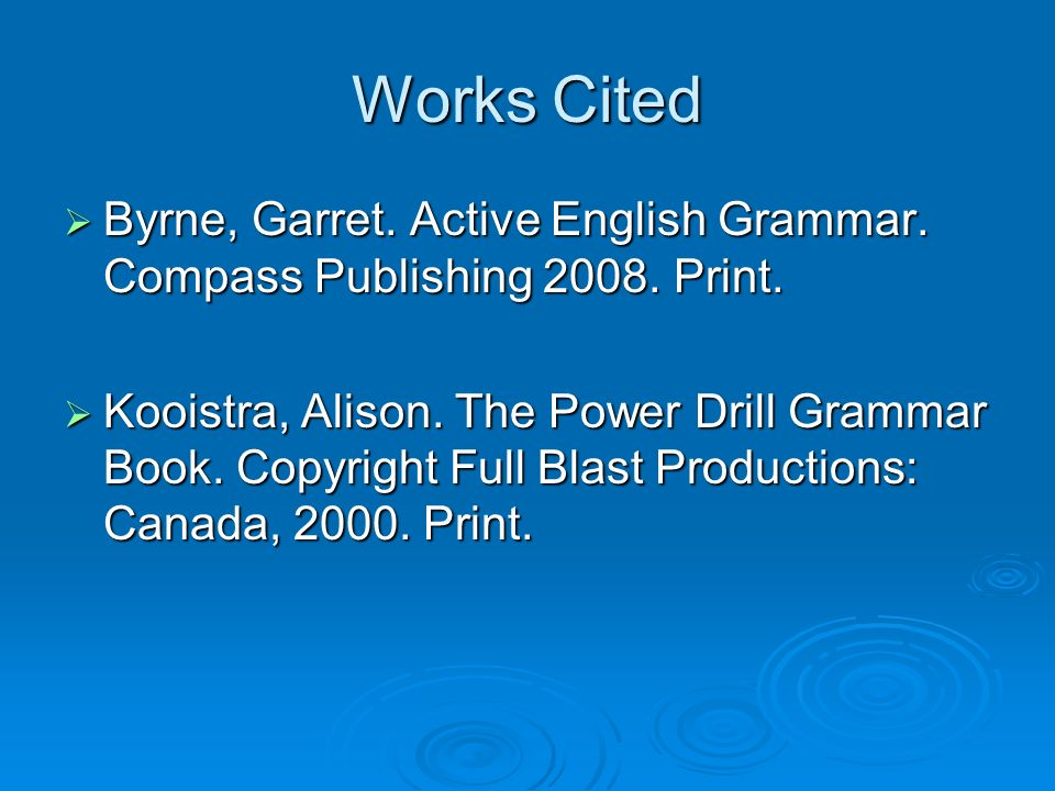 Works Cited Byrne, Garret. Active English Grammar. Compass Publishing 2008. Print. Byrne, Garret. Active English Grammar. Compass Publishing 2008. Pri