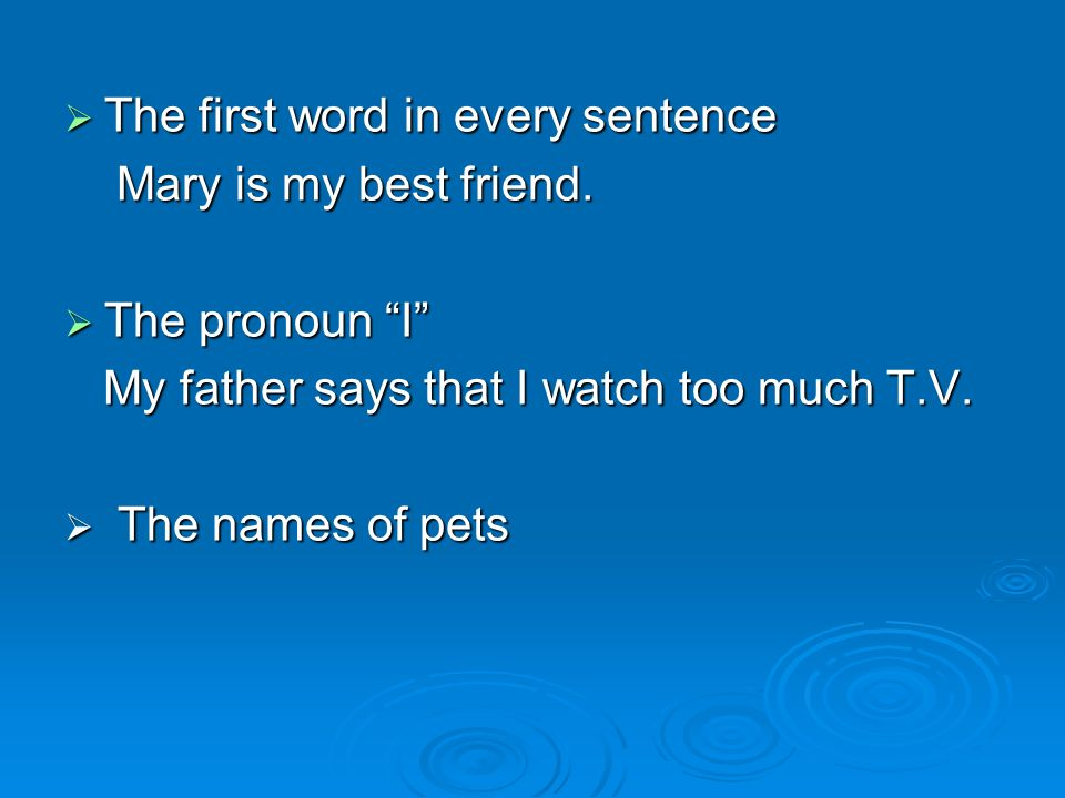 The first word in every sentence The first word in every sentence Mary is my best friend.