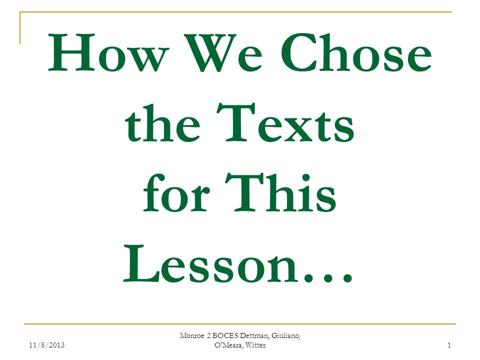 11/8/2013 Monroe 2 BOCES Dettman, Giuliano, O Meara, Witter 1 How We Chose the Texts for This Lesson…
