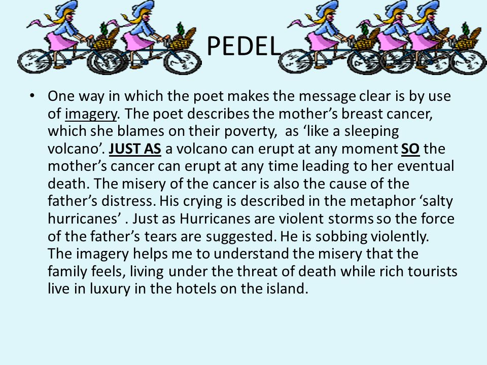 PEDEL One way in which the poet makes the message clear is by use of imagery.