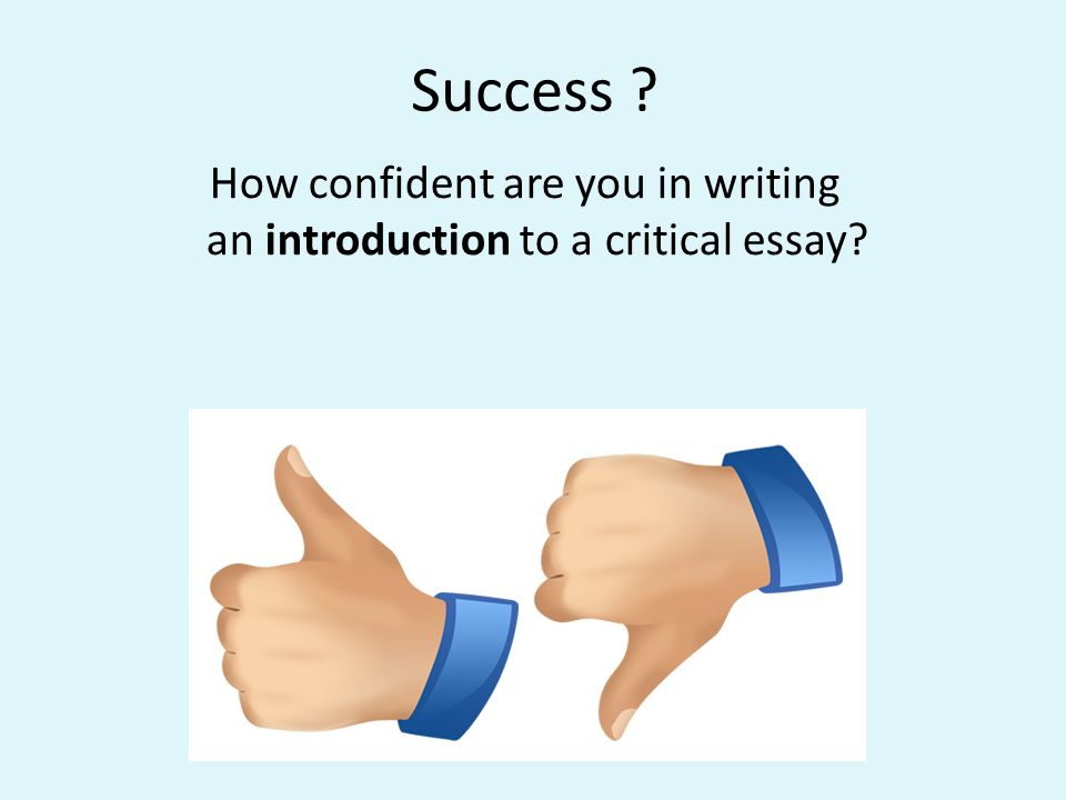 Success ? How confident are you in writing an introduction to a critical essay?
