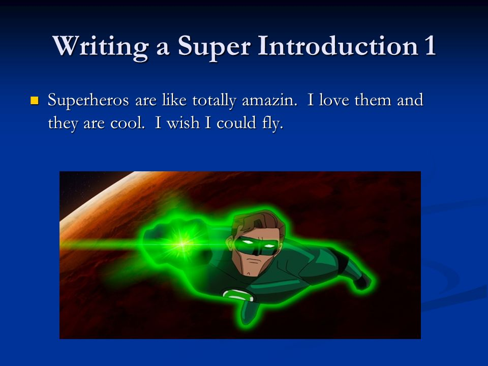 Writing a Super Introduction 1 Superheros are like totally amazin. I love them and they are cool. I wish I could fly. Superheros are like totally amaz