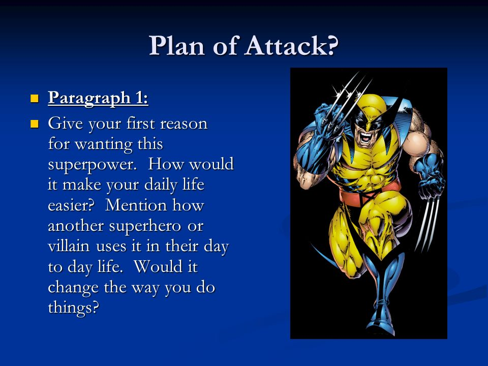 Plan of Attack? Paragraph 1: Paragraph 1: Give your first reason for wanting this superpower. How would it make your daily life easier? Mention how an