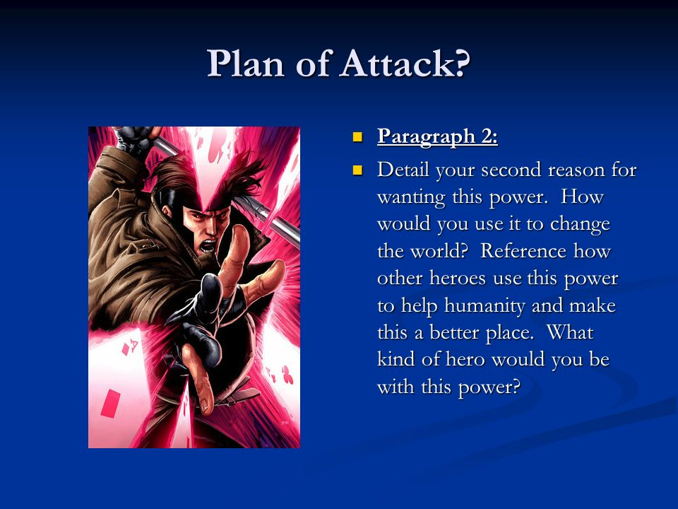 Plan of Attack? Paragraph 2: Detail your second reason for wanting this power. How would you use it to change the world? Reference how other heroes us