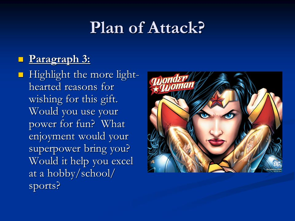 Plan of Attack? Paragraph 3: Paragraph 3: Highlight the more light- hearted reasons for wishing for this gift. Would you use your power for fun? What