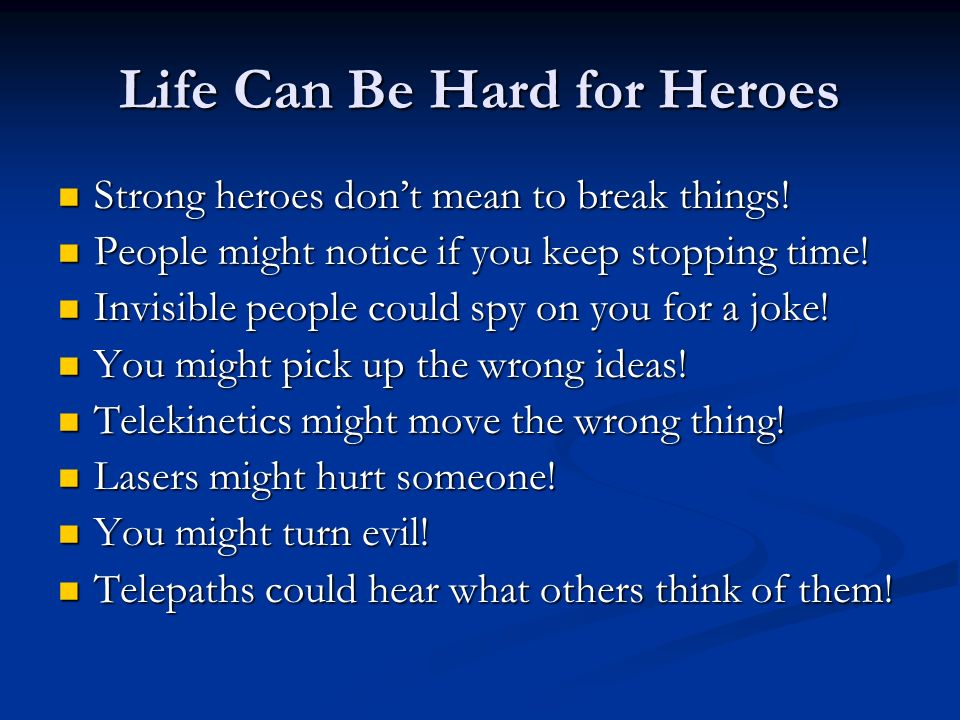Life Can Be Hard for Heroes Strong heroes dont mean to break things! Strong heroes dont mean to break things! People might notice if you keep stopping