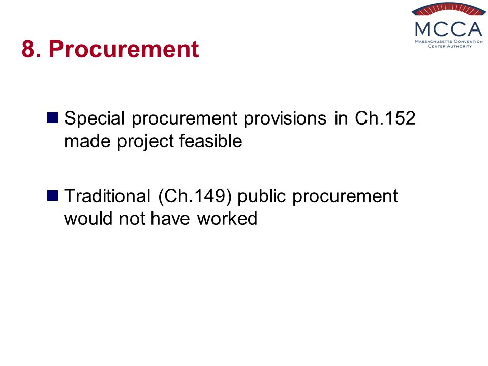 8. Procurement Special procurement provisions in Ch.152 made project feasible Traditional (Ch.149) public procurement would not have worked