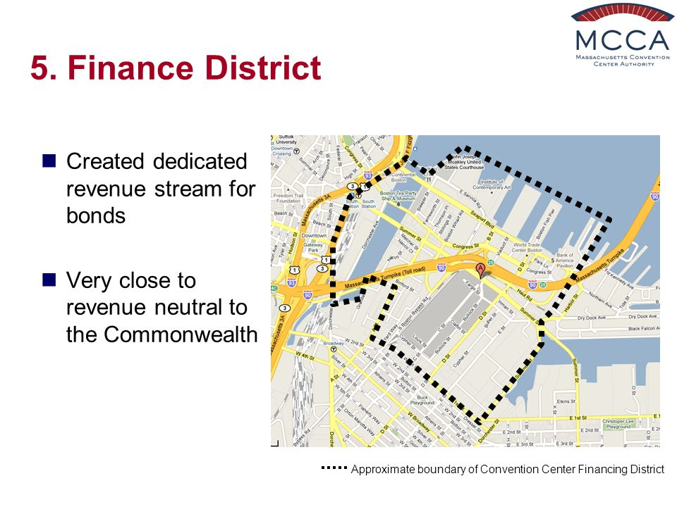 5. Finance District Created dedicated revenue stream for bonds Very close to revenue neutral to the Commonwealth Approximate boundary of Convention Ce