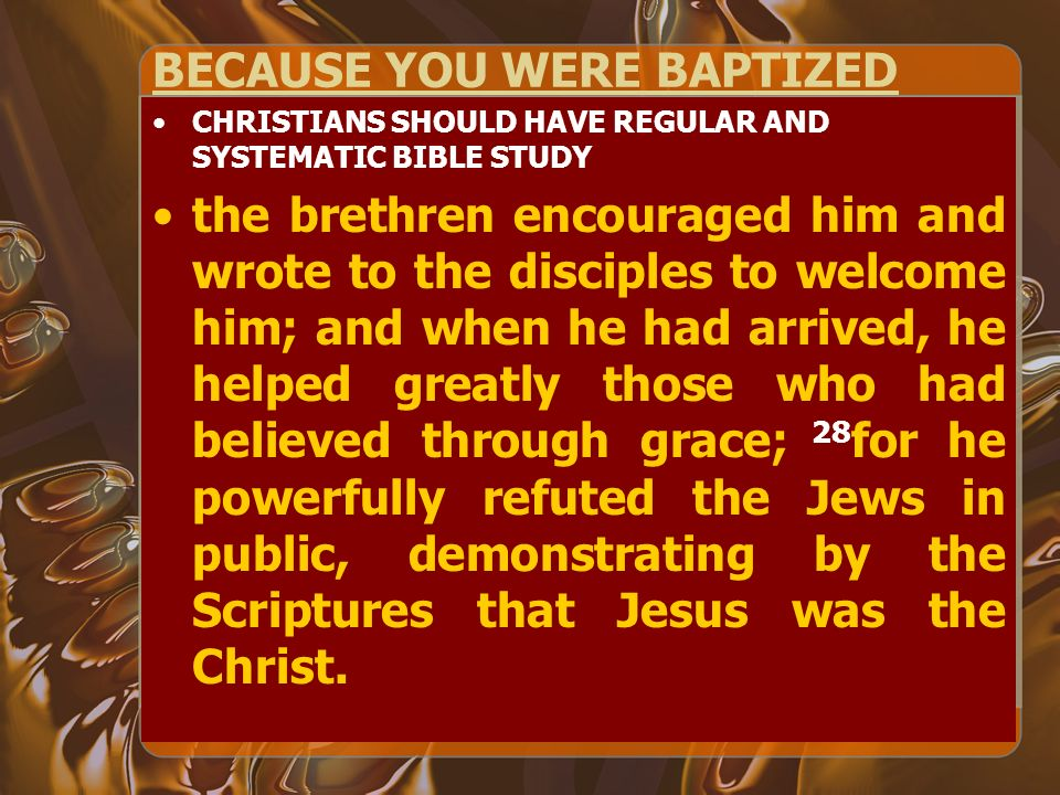 BECAUSE YOU WERE BAPTIZED CHRISTIANS SHOULD HAVE REGULAR AND SYSTEMATIC BIBLE STUDY the brethren encouraged him and wrote to the disciples to welcome