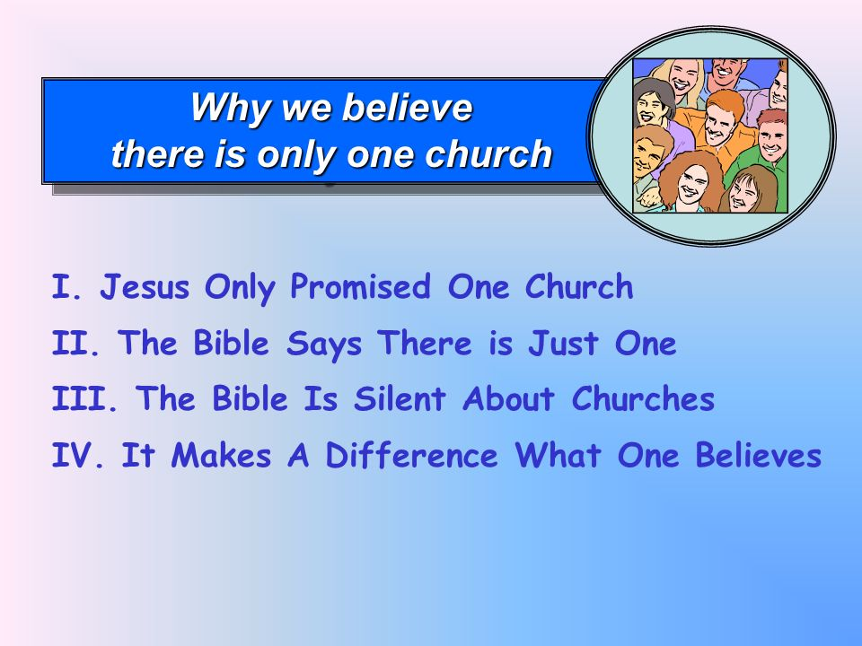 Why we believe there is only one church Why we believe there is only one church I.