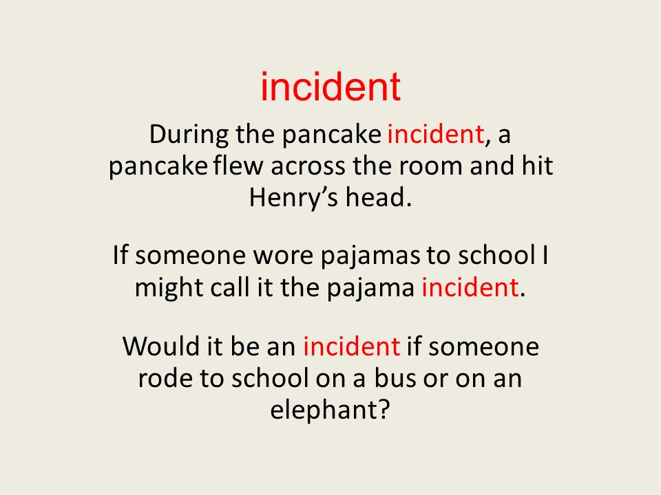 incident During the pancake incident, a pancake flew across the room and hit Henrys head.