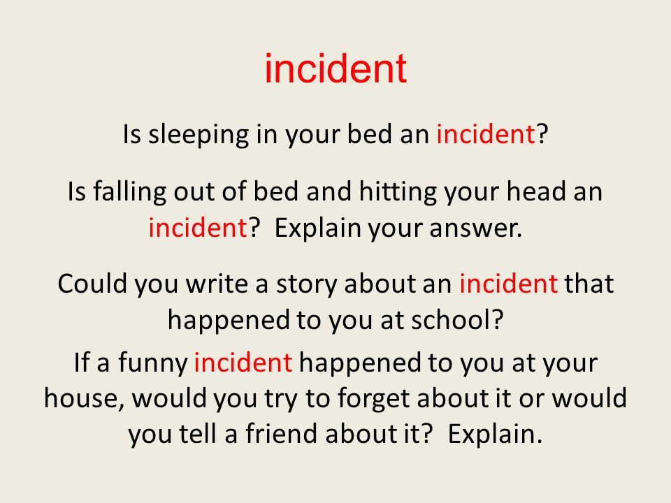 incident Is sleeping in your bed an incident.
