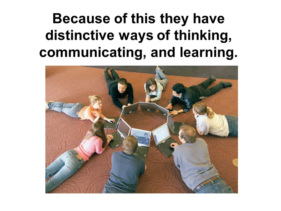 Because of this they have distinctive ways of thinking, communicating, and learning.