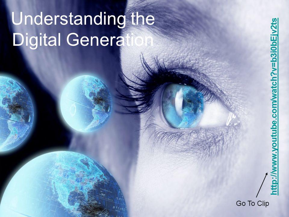 http://www.youtube.com/watch?v=b3i0bEjv2ts Understanding the Digital Generation http://www.youtube.com/watch?v=b3i0bEjv2ts Go To Clip
