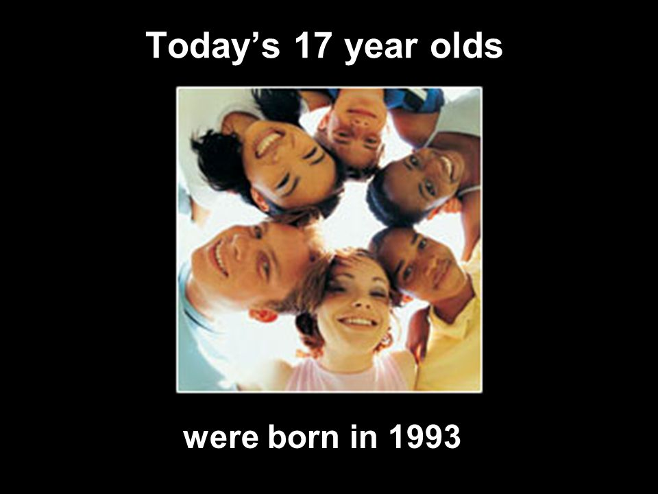 Todays 17 year olds were born in 1993