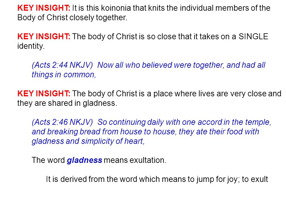 KEY INSIGHT: It is this koinonia that knits the individual members of the Body of Christ closely together. KEY INSIGHT: The body of Christ is so close