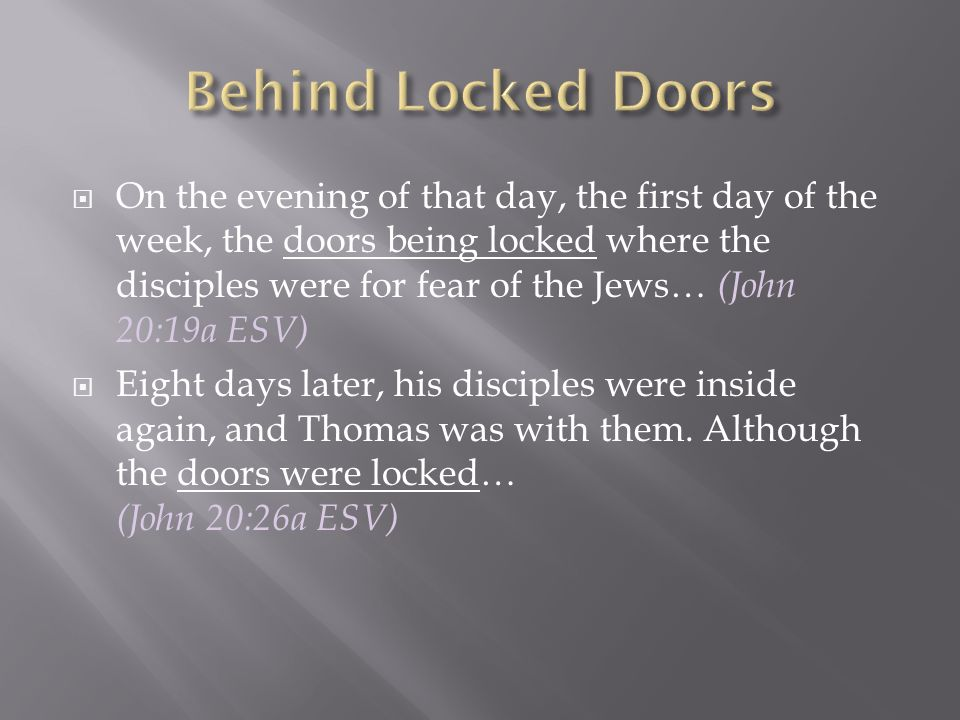 26 Eight days later, his disciples were inside again, and Thomas was with them.