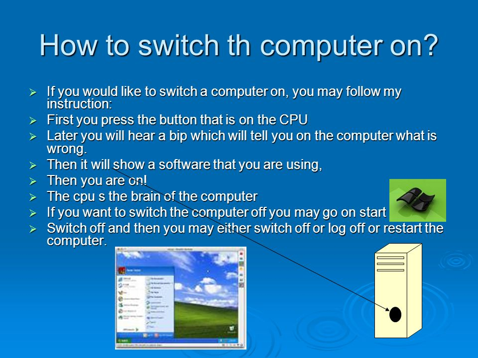 How to switch th computer on.