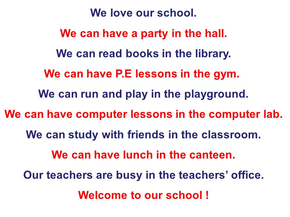 We love our school. We can have a party in the hall. We can read books in the library. We can have P.E lessons in the gym. We can run and play in the