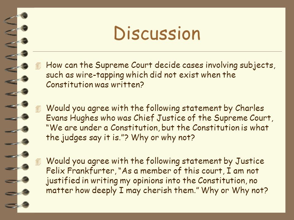 Discussion 4 How can the Supreme Court decide cases involving subjects, such as wire-tapping which did not exist when the Constitution was written? 4