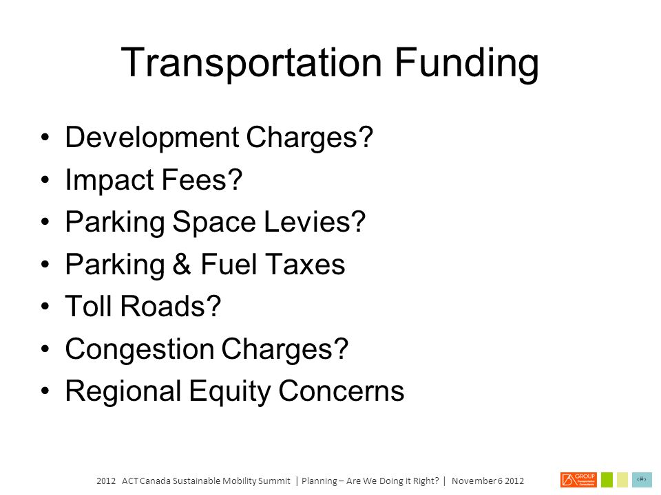 2012 ACT Canada Sustainable Mobility Summit | Planning – Are We Doing it Right? | November 6 2012 18 Transportation Impact Assessments Less or little