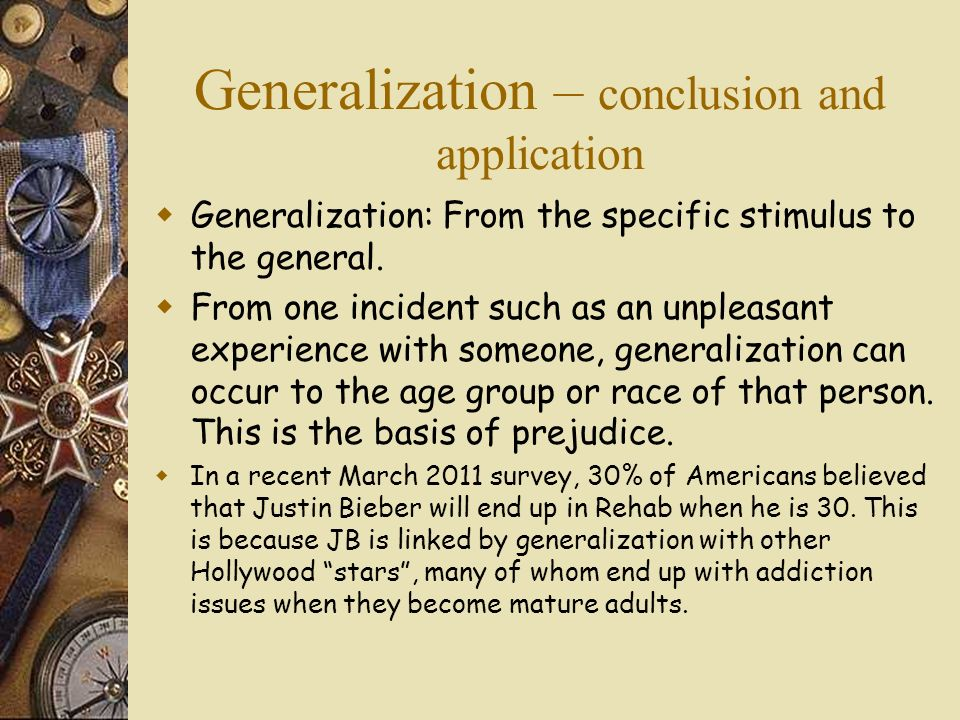 Generalization – conclusion and application Generalization: From the specific stimulus to the general.