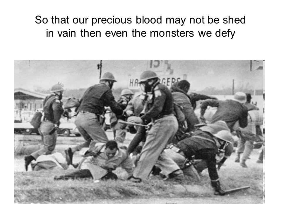 So that our precious blood may not be shed in vain then even the monsters we defy