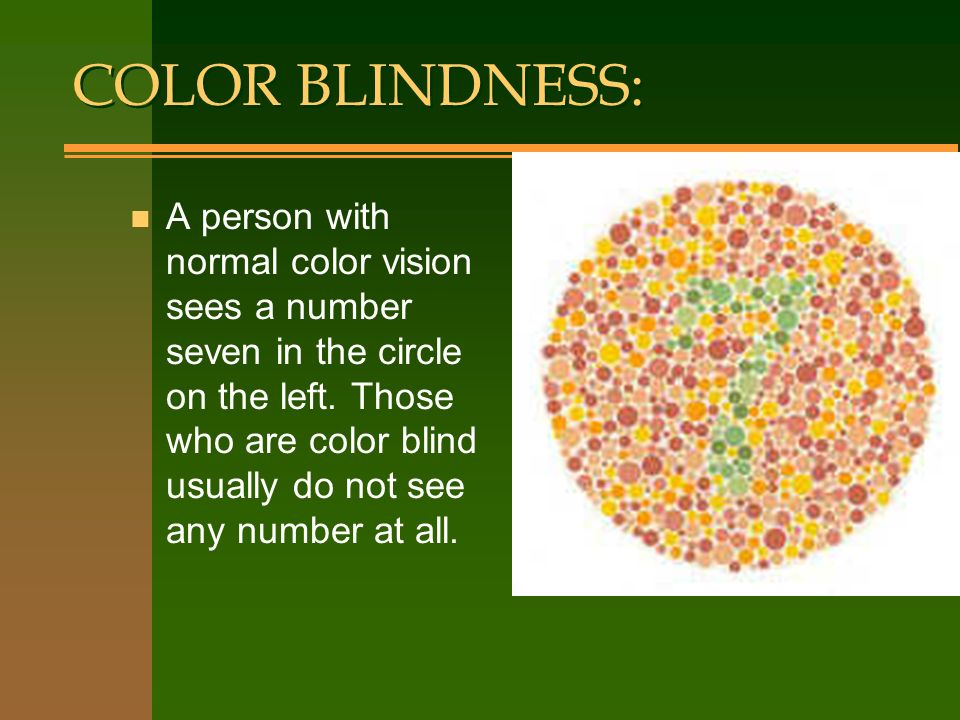COLOR BLINDNESS: n A person with normal color vision sees a number seven in the circle on the left. Those who are color blind usually do not see any n