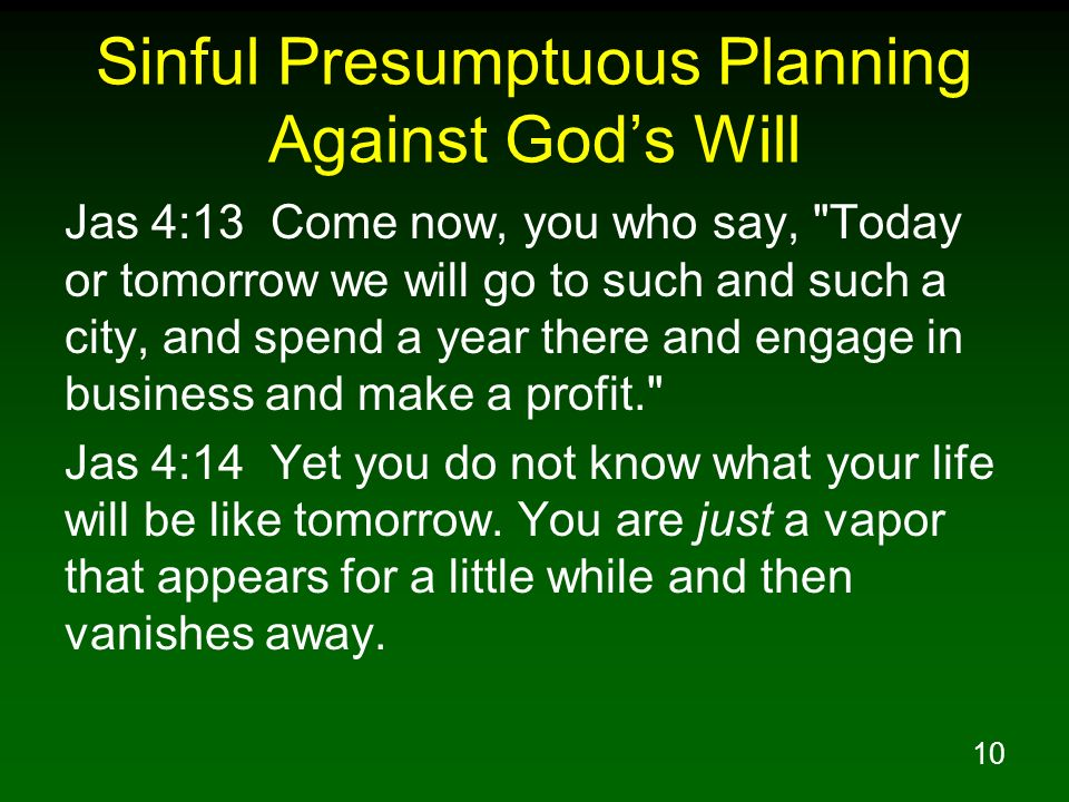10 Sinful Presumptuous Planning Against Gods Will Jas 4:13 Come now, you who say,