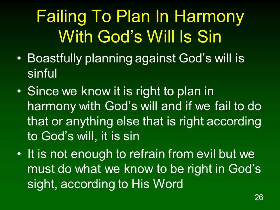 26 Failing To Plan In Harmony With Gods Will Is Sin Boastfully planning against Gods will is sinful Since we know it is right to plan in harmony with
