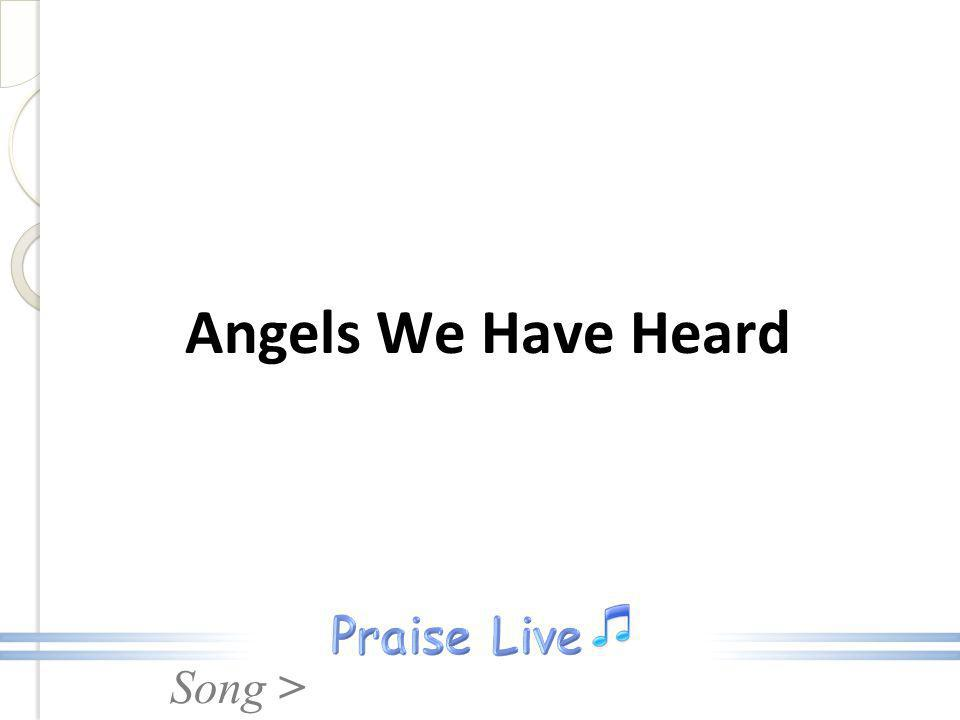 Song > Angels We Have Heard