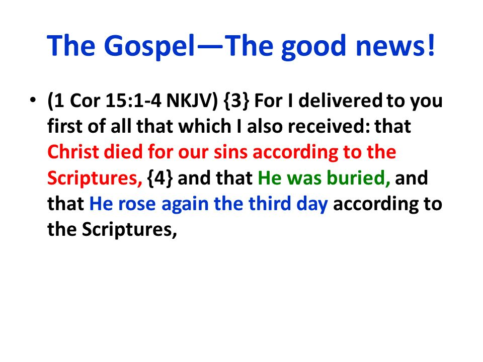 The GospelThe good news! (1 Cor 15:1-4 NKJV) {3} For I delivered to you first of all that which I also received: that Christ died for our sins accordi