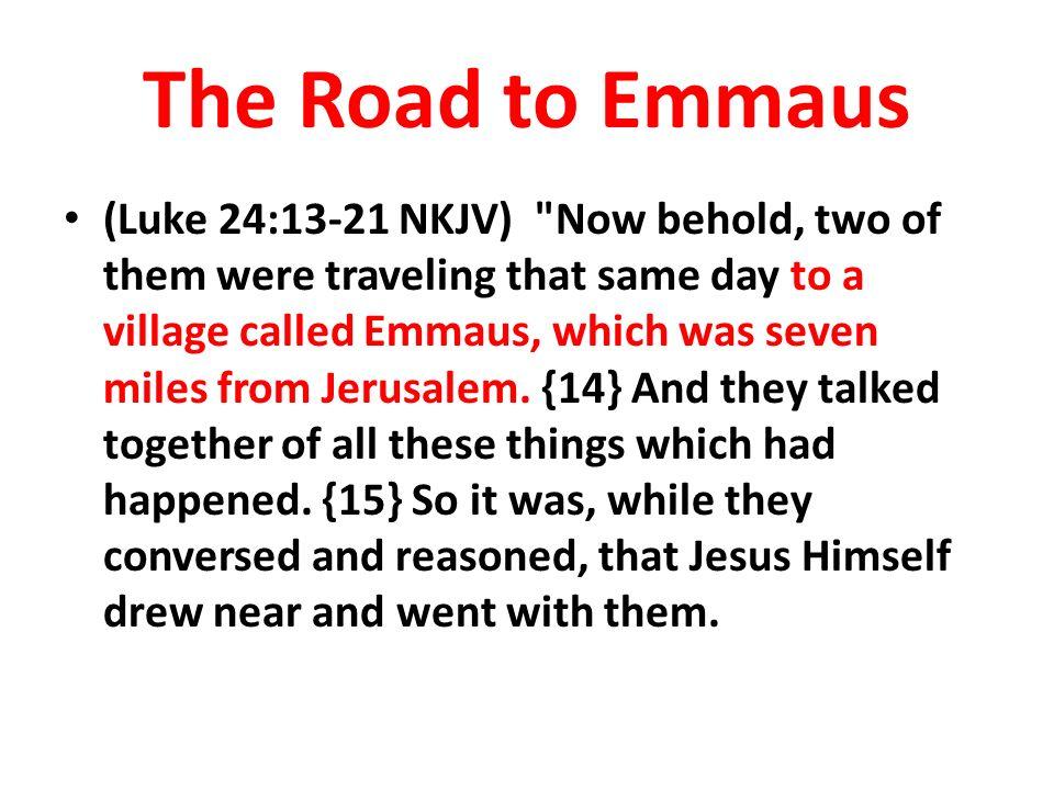 The Road to Emmaus (Luke 24:13-21 NKJV)