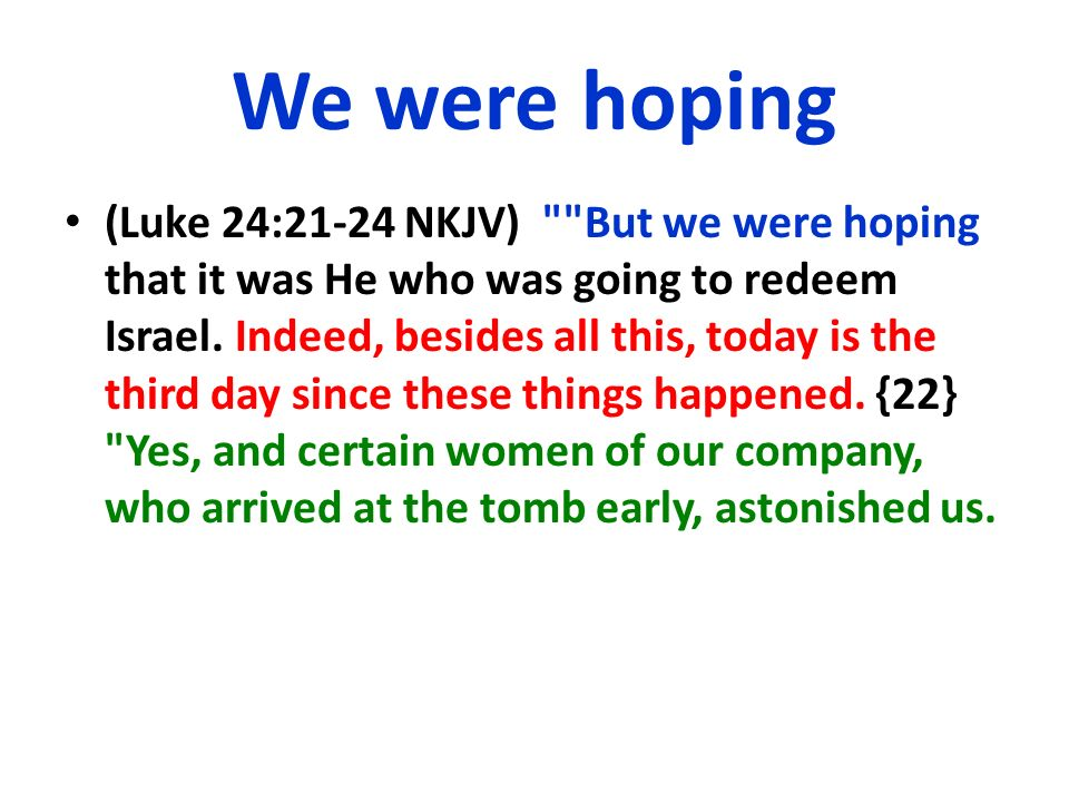 We were hoping (Luke 24:21-24 NKJV)