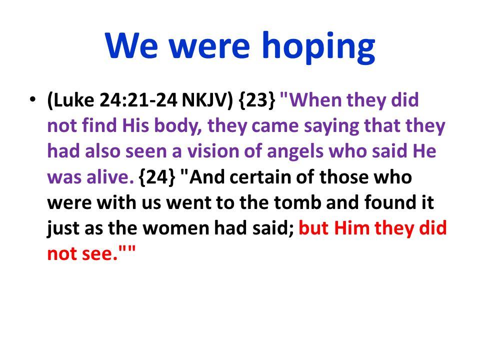 We were hoping (Luke 24:21-24 NKJV) {23}