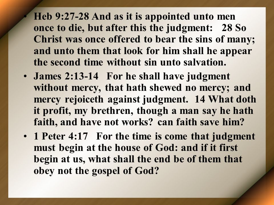 Heb 9:27-28 And as it is appointed unto men once to die, but after this the judgment: 28 So Christ was once offered to bear the sins of many; and unto