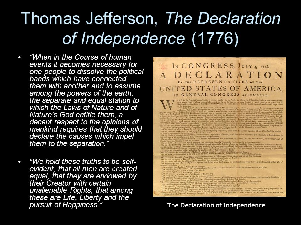 Thomas Jefferson, The Declaration of Independence (1776) When in the Course of human events it becomes necessary for one people to dissolve the politi