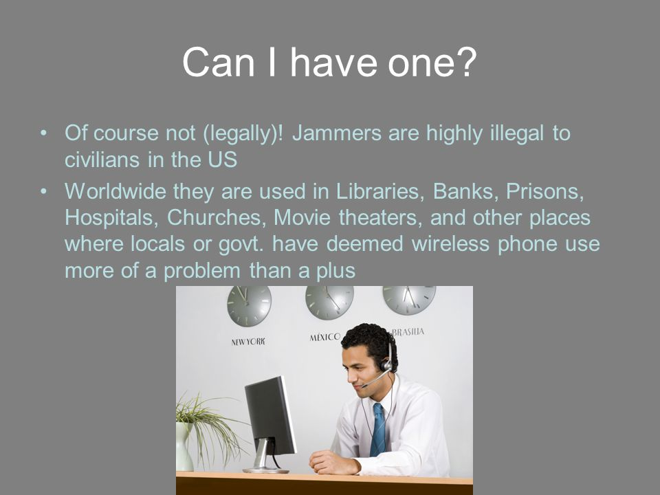 Can I have one? Of course not (legally)! Jammers are highly illegal to civilians in the US Worldwide they are used in Libraries, Banks, Prisons, Hospi